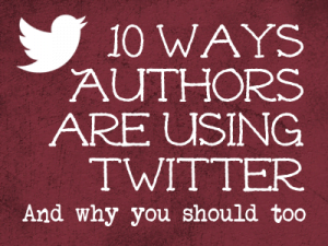 10 Ways Authors are Using Twitter, and Why You Should Too
